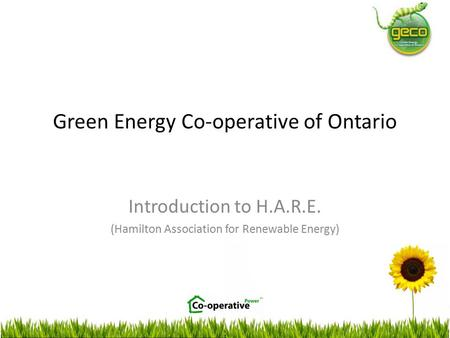 Green Energy Co-operative of Ontario Introduction to H.A.R.E. (Hamilton Association for Renewable Energy)