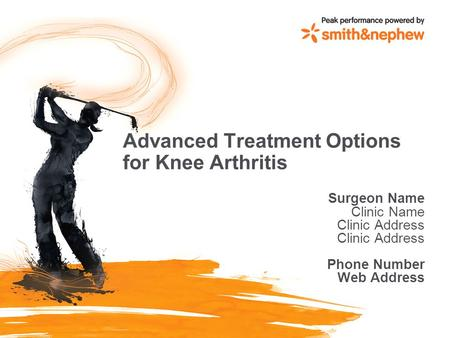 Advanced Treatment Options for Knee Arthritis Surgeon Name Clinic Name Clinic Address Phone Number Web Address.