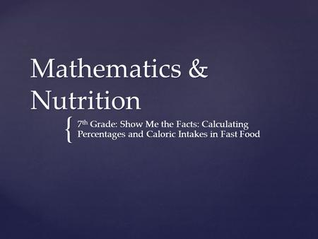 { Mathematics & Nutrition 7 th Grade: Show Me the Facts: Calculating Percentages and Caloric Intakes in Fast Food.