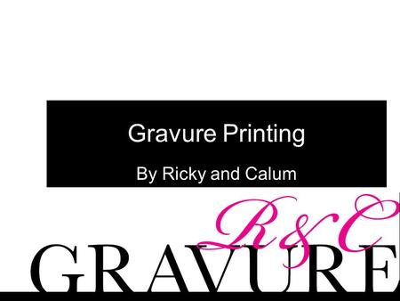 Gravure Printing By Ricky and Calum. History Invented in the Italian renaissance 1300s It wasn't until photography was invented that gravure came into.