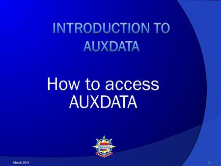 How to access AUXDATA March 20111. If you have not received a Username from your DSO-IS, do not go any further. Send a request to your FSO-IS/SO-IS asking.