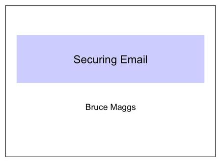 Securing Email Bruce Maggs. Separate Suites of Protocols Protocols for retrieving email: POP, IMAP, MAPI (Microsoft Exchange) Protocols for sending email: