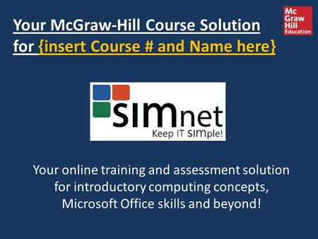 Your McGraw-Hill Course Solution for {insert Course # and Name here} Your online training and assessment solution for introductory computing concepts,
