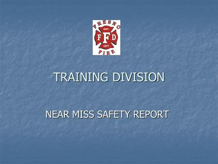 NEAR MISS SAFETY REPORT TRAINING DIVISION. The purpose of this Near Miss Safety Report is not to place blame, fault or be used for any disciplinary action.