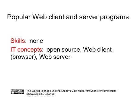 Popular Web client and server programs This work is licensed under a Creative Commons Attribution-Noncommercial- Share Alike 3.0 License. Skills: none.