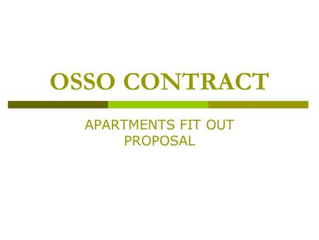OSSO CONTRACT APARTMENTS FIT OUT PROPOSAL. Why choose Osso?  Years of experience  Excellent customer & aftersales service  High quality at low prices.