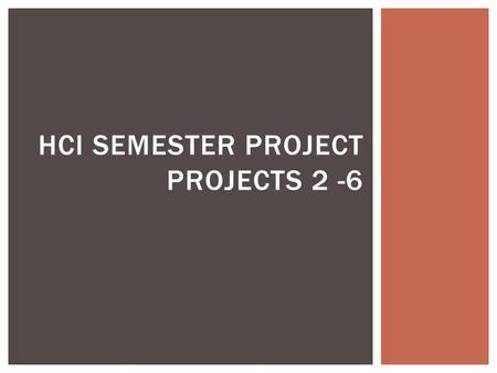 HCI SEMESTER PROJECT PROJECTS 2 -6.  Project #2 (due 2/20)  Find an interface that can be improved  Interview potential clients  Identify an HCI concept.