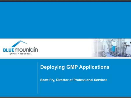 Deploying GMP Applications Scott Fry, Director of Professional Services.
