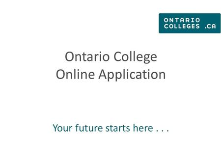 Ontario College Online Application Your future starts here...