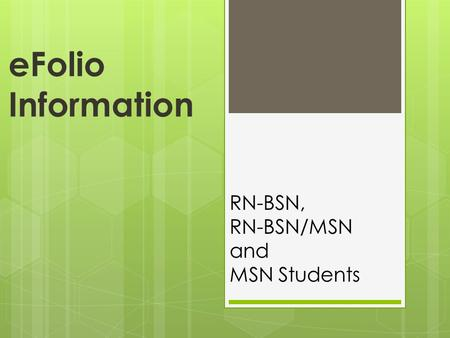 EFolio Information RN-BSN, RN-BSN/MSN and MSN Students.