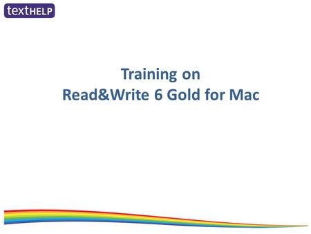 Training on Read&Write 6 Gold for Mac. See the key features of Read&Write 6 Gold for Mac in order to familiarise yourself with the functionality of the.