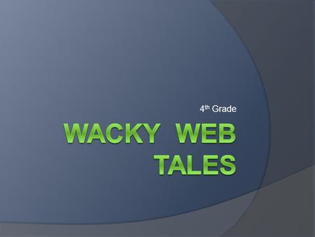 4 th Grade. Wacky Web Tales  What it is: A website that creates a story out of words that YOU think of and enter.  What you need to know: What a NOUN.
