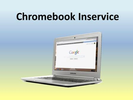 Chromebook Inservice. Agenda Meet the Chromebook's Hardware Features Google Accounts Wireless Network Connectivity and Login Procedures Initial screen.