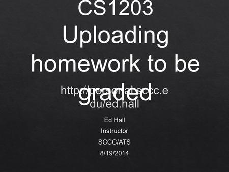 CS1203 Uploading homework to be graded. C Click Here.