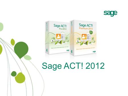 Sage ACT! 2012. Sage ACT! Overview #1 contact and customer management choice of small businesses and sales teams. Designed for professionals who rely.