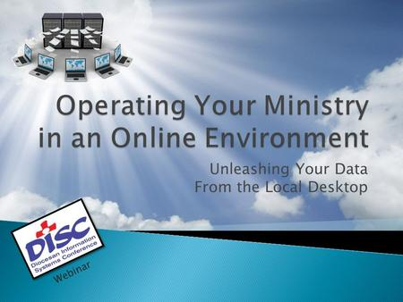 Unleashing Your Data From the Local Desktop Webinar.