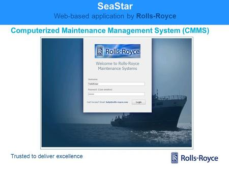 Trusted to deliver excellence SeaStar Web-based application by Rolls-Royce Computerized Maintenance Management System (CMMS)