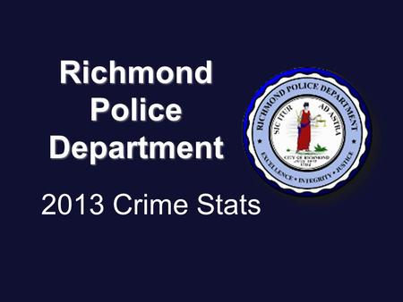 2013 Crime Stats RichmondPoliceDepartment. Numbers subject to change after investigation.