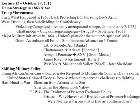 Lecture 13 – October 29, 2012 Union Strategy in 1863 & 64: Troop Movements: First, What Happened in 1863? East: Protecting DC/ Pursuing Lee's Army West: