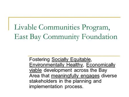 Livable Communities Program, East Bay Community Foundation Fostering Socially Equitable, Environmentally Healthy, Economically viable development across.