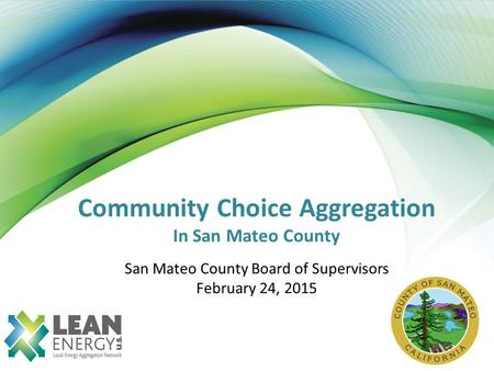 Community Choice Aggregation In San Mateo County San Mateo County Board of Supervisors February 24, 2015.