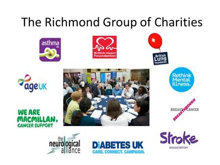 The Richmond Group of Charities. Mission statement 'We are an alliance of patient charities which think the health and care system can and must transform.