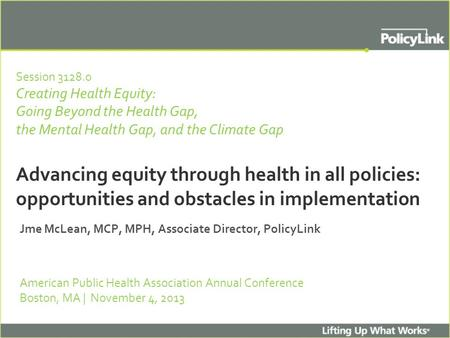 Session 3128.0 Creating Health Equity: Going Beyond the Health Gap, the Mental Health Gap, and the Climate Gap Advancing equity through health in all policies: