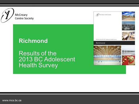 Www.mcs.bc.ca Richmond Results of the 2013 BC Adolescent Health Survey.