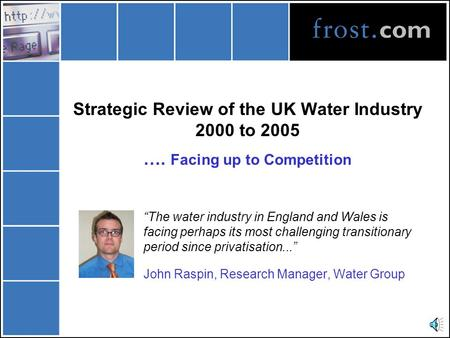 "Strategic Review of the UK Water Industry 2000 to 2005 …. Facing up to Competition ""The water industry in England and Wales is facing perhaps its most."