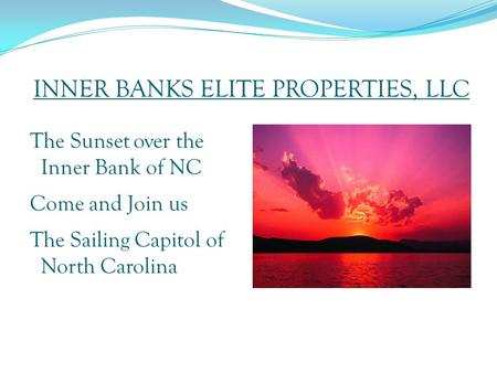 INNER BANKS ELITE PROPERTIES, LLC The Sunset over the Inner Bank <strong>of</strong> NC Come and Join us The Sailing Capitol <strong>of</strong> North Carolina.