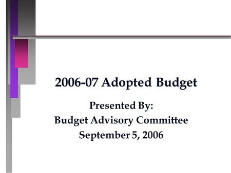 2006-07 Adopted Budget Presented By: Budget Advisory Committee September 5, 2006.