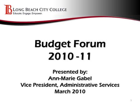 Budget Forum 2010 -11 Presented by: Ann-Marie Gabel Vice President, Administrative Services March 2010 1.
