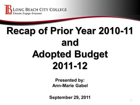 Recap of Prior Year 2010-11 and Adopted Budget 2011-12 Recap of Prior Year 2010-11 and Adopted Budget 2011-12 Presented by: Ann-Marie Gabel September 29,