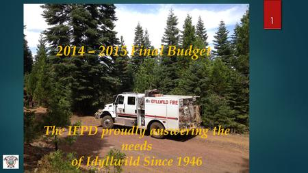 The IFPD proudly answering the needs of Idyllwild Since 1946 1 2014 – 2015 Final Budget.