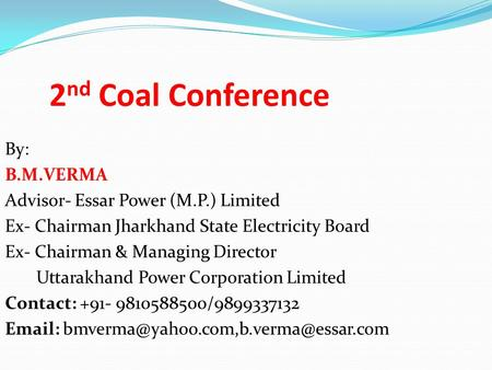 2nd Coal Conference By: B.M.VERMA Advisor- Essar <strong>Power</strong> (M.P.) Limited Ex- Chairman Jharkhand State Electricity Board Ex- Chairman & Managing Director Uttarakhand.