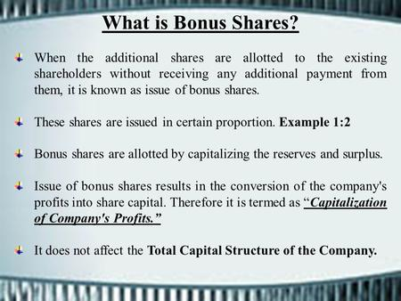 What is Bonus Shares? When the additional shares are allotted to the existing shareholders without receiving any additional payment from them, it is known.
