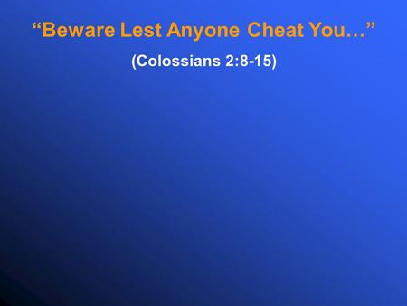 """Beware Lest Anyone Cheat You…"" (Colossians 2:8-15)"