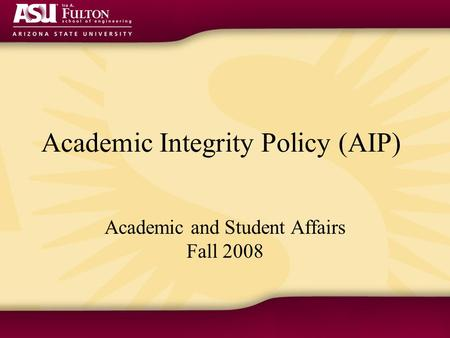 Academic Integrity Policy (AIP) Academic and Student Affairs Fall 2008.