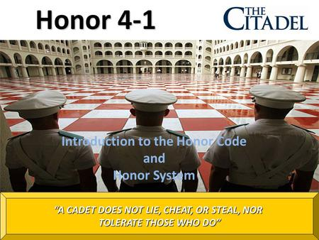 "Prepared by the 2012-2013 Honor Committee Introduction to the Honor Code and Honor System ""A CADET DOES NOT LIE, CHEAT, OR STEAL, NOR TOLERATE THOSE WHO."