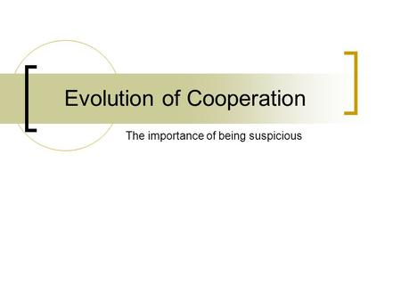 Evolution of Cooperation The importance of being suspicious.