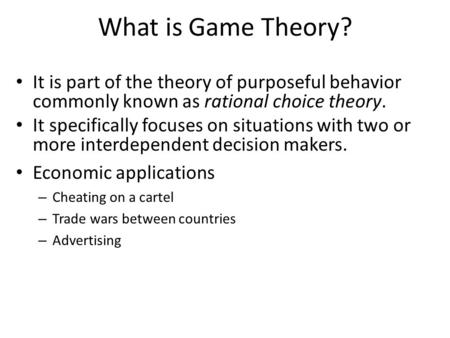 What is Game Theory? It is part of the theory of purposeful behavior commonly known as rational choice theory. It specifically focuses on situations with.