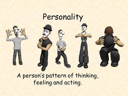 A person's pattern of thinking, feeling and acting.