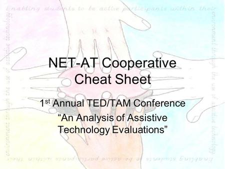 "NET-AT Cooperative Cheat Sheet 1 st Annual TED/TAM Conference ""An Analysis of Assistive Technology Evaluations"""