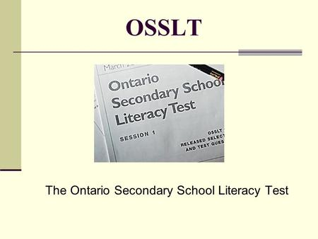 OSSLT The Ontario Secondary School Literacy Test.