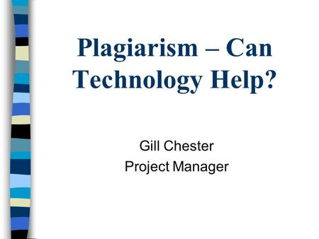 Plagiarism – Can Technology Help? Gill Chester Project Manager.