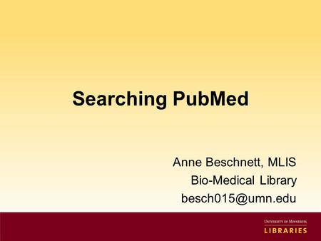 Searching PubMed Anne Beschnett, MLIS Bio-Medical Library
