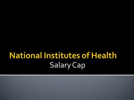 Salary Cap.  Salary cap is the difference between what is charged and the cap which is allowed by NIH Example (FY): PI Salary: $250,000NIH Cap (2011):