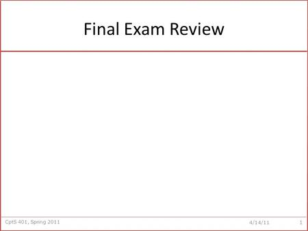 CptS 401, Spring 2011 4/14/11 Final Exam Review 1.