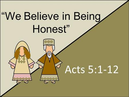 """We Believe in Being Honest"" Acts 5:1-12. Honorable People Slacking in discipleship: Daily prayers Regular reading of the scriptures Attendance at sacrament."
