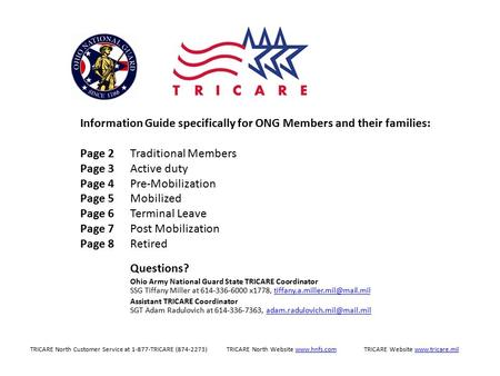 Questions? Ohio Army National Guard State TRICARE Coordinator SSG Tiffany Miller at 614-336-6000 x1778,
